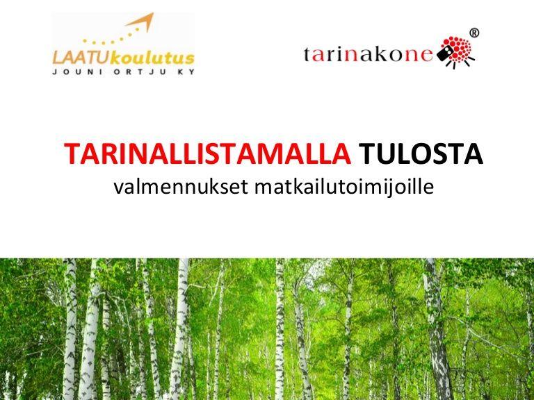 Ratkaisu erottumisen, tuotteistamisen ja myynnin haasteisiin! Tarinakoneen ja Laatukoulutus Jouni Ortju Ky:n yhteinen valmennusohjelma matkailutoimijoille!