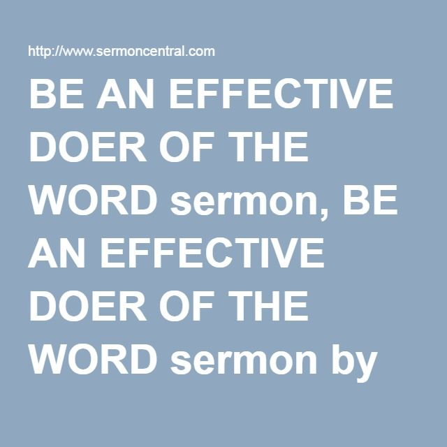 BE AN EFFECTIVE DOER OF THE WORD sermon, BE AN EFFECTIVE DOER OF THE WORD  sermon by Dennis Davidson, James, James - SermonCentra… | Doers of the word,  Sermon, Words