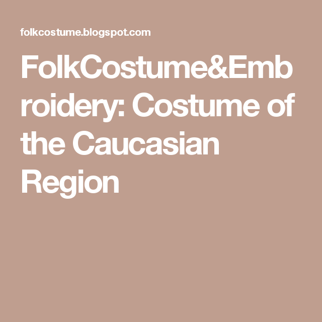 FolkCostume&Embroidery: Costume of the Caucasian Region