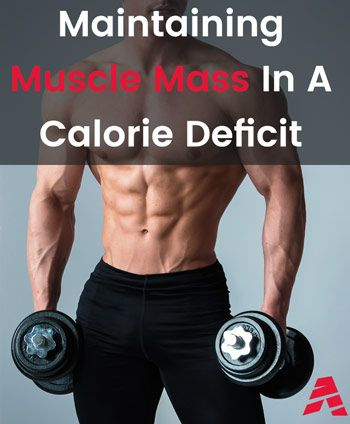 Maintaining Muscle Mass In A Calorie Deficit Muscle Mass Calorie Deficit Muscle