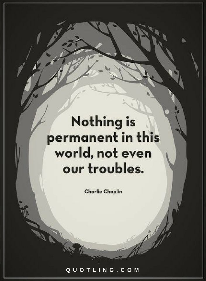 Quotes Nothing Is Permanent In This World Not Even Our Troubles