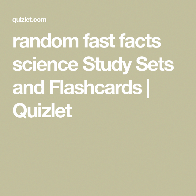 random fast facts science Study Sets and Flashcards
