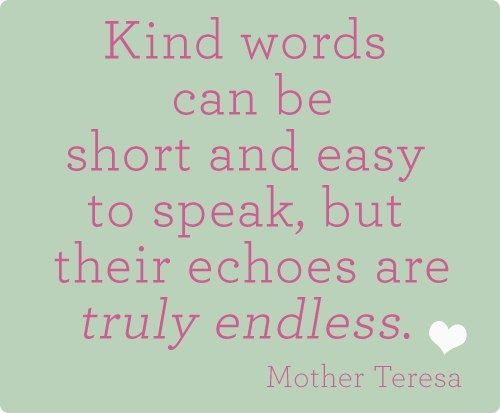 Kind words can be short and easy to speak but     positive quotes