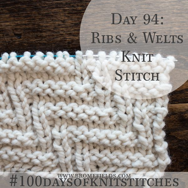 Day 94 : Rib & Welt Knit Stitch : #100daysofknitstitches | Crafts ...