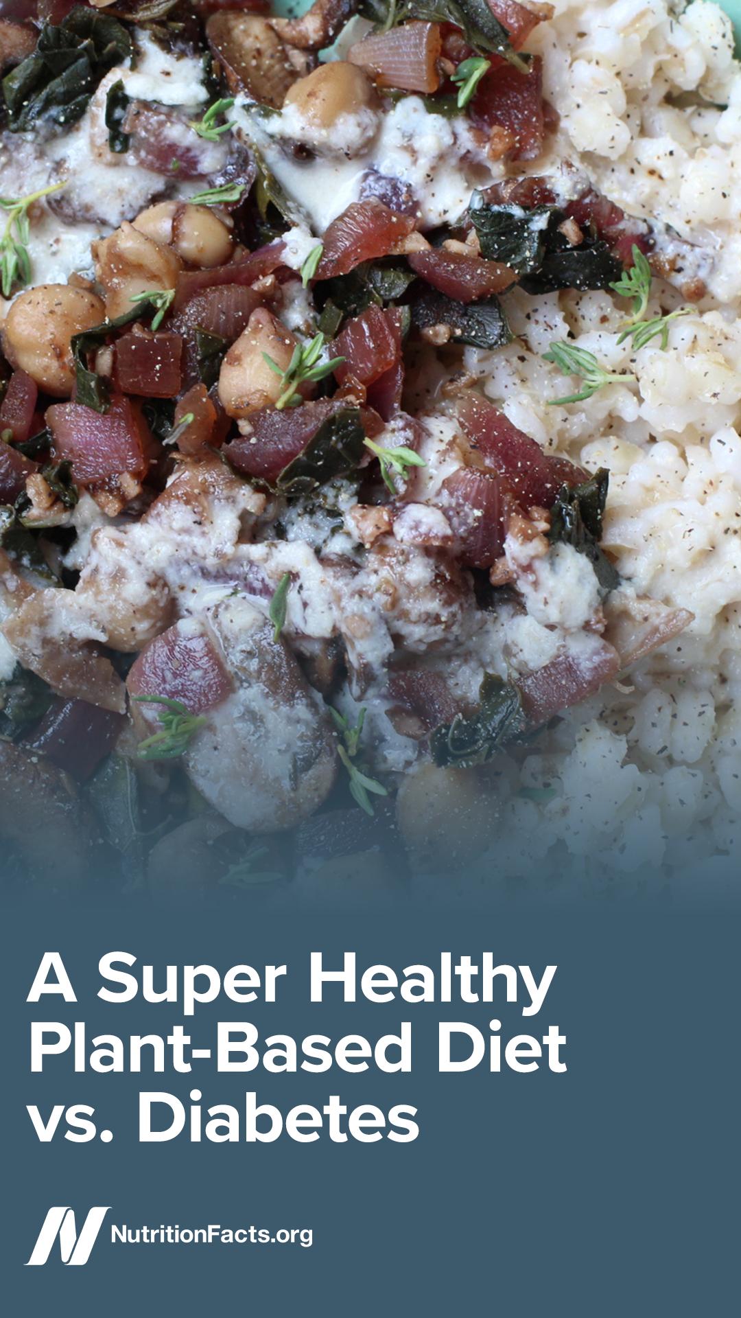 A Super Healthy PlantBased Diet vs. Diabetes Plant