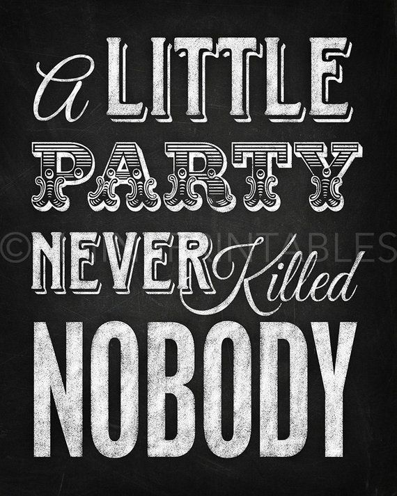 Chalkboard Printable Art A Little Party Never Killed Nobody