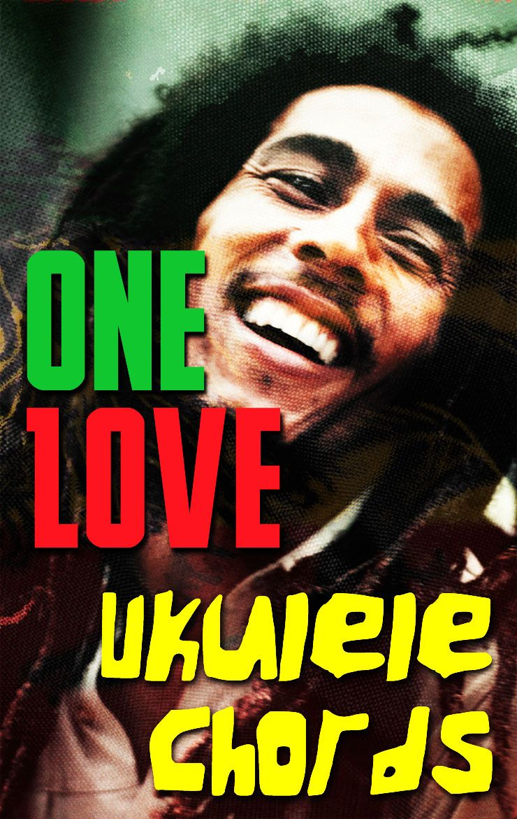 One Love ʻukulele Chords By Bob Marley Ukulele Chords First Love Ukulele Songs