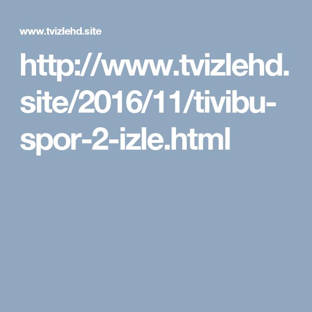 Http Www Tvizlehd Site 2016 11 Tivibu Spor 2 Izle Html Spor Tv