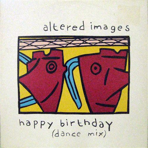 Altered Images Happy Birthday Dance Mix With Images