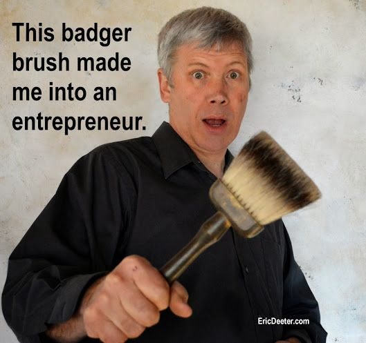 Entrepreneurs know how to invest rather than spend. My first lesson in this came from a badger brush.