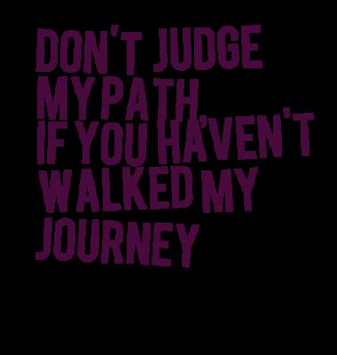 Resultados de la Búsqueda de imágenes de Google de http://inspirably.com/uploads/user/3107-dont-judge-my-path-if-you-havent-walked-my-journey_380x280_width.png