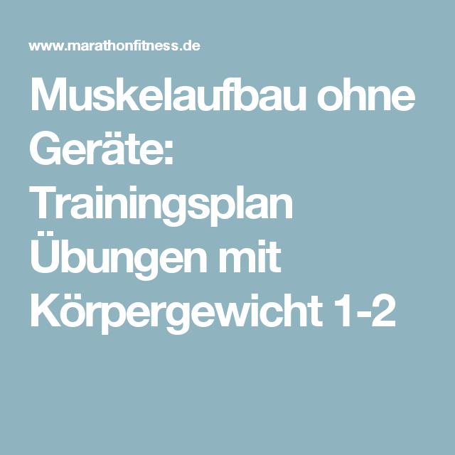 Muskelaufbau Ohne Gerate Trainingsplan Ubungen Mit Korpergewicht 1 2 Trainingsplan Muskelaufbau Muskelaufbau Trainingsplan