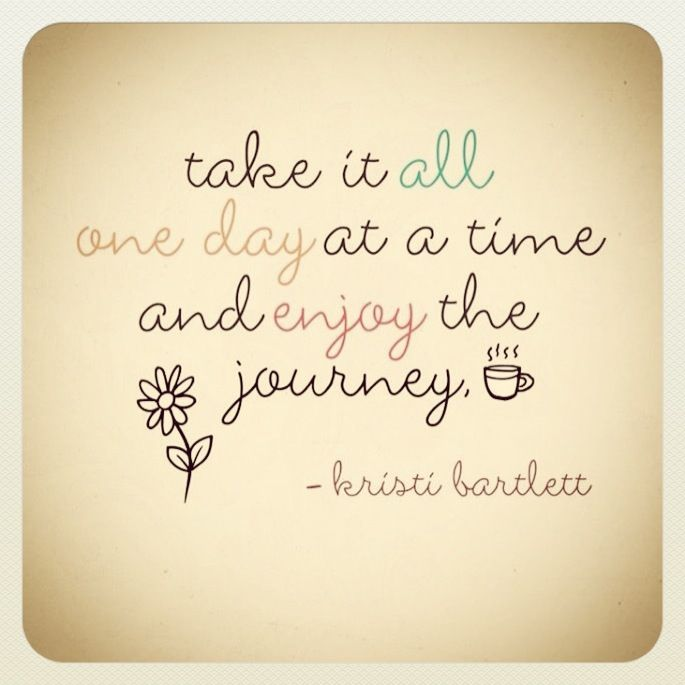 Take each day as it comes Learning quotes, Words of