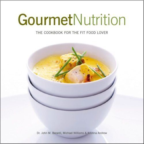 Gourmet nutrition the cookbook for the fit food lover john gourmet nutrition the cookbook for the fit food lover john berardi 9780977430918 forumfinder Gallery