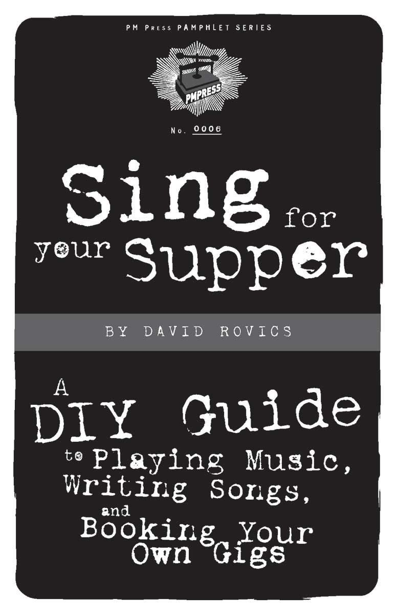 sing for your supper a diy guide to playing music writing songs and booking your own gigs. Black Bedroom Furniture Sets. Home Design Ideas