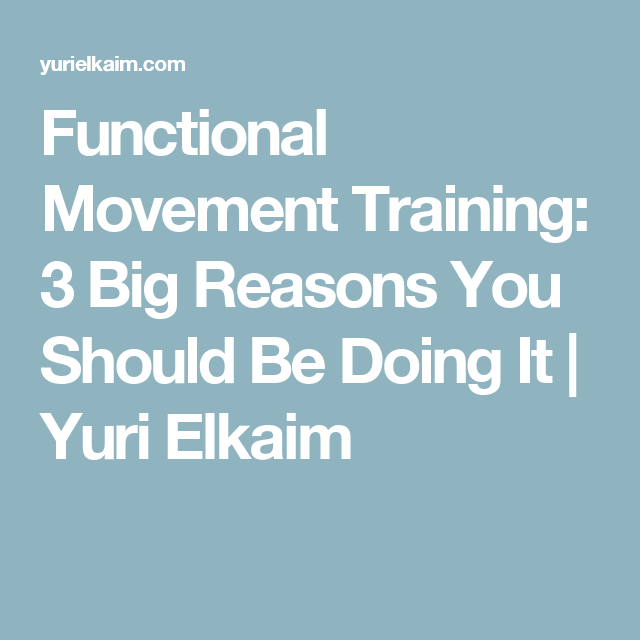 Functional Movement Training: 3 Big Reasons You Should Be Doing It | Yuri Elkaim