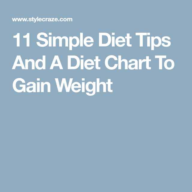 Simple Diet Tips And A Diet Chart To Gain Weight  Diet Chart