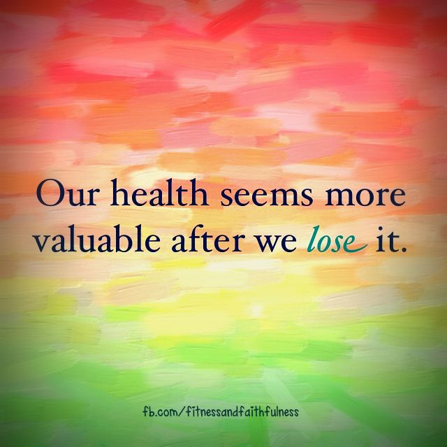 health seems more valuable after we lose it.