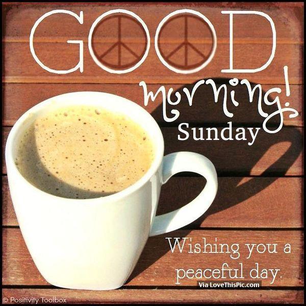 Good Morning Sunday Wishing You A Peaceful Day Good Morning