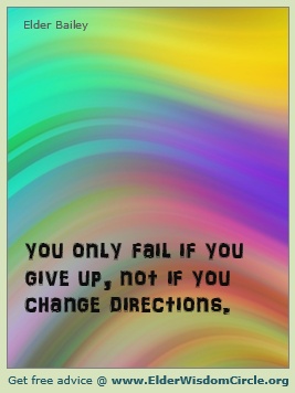 You only fail if you give up, not if you change directions. #inspiration www.elderwisdomcircle.org