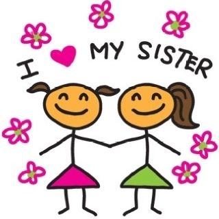 I do love my sister she is one of my best friends.