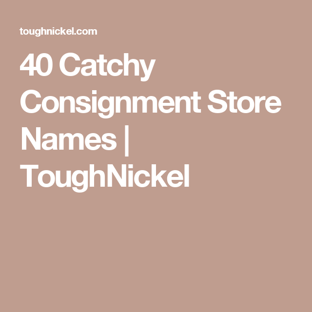 40 Catchy Consignment Store Names Toughnickel Treasure Chest