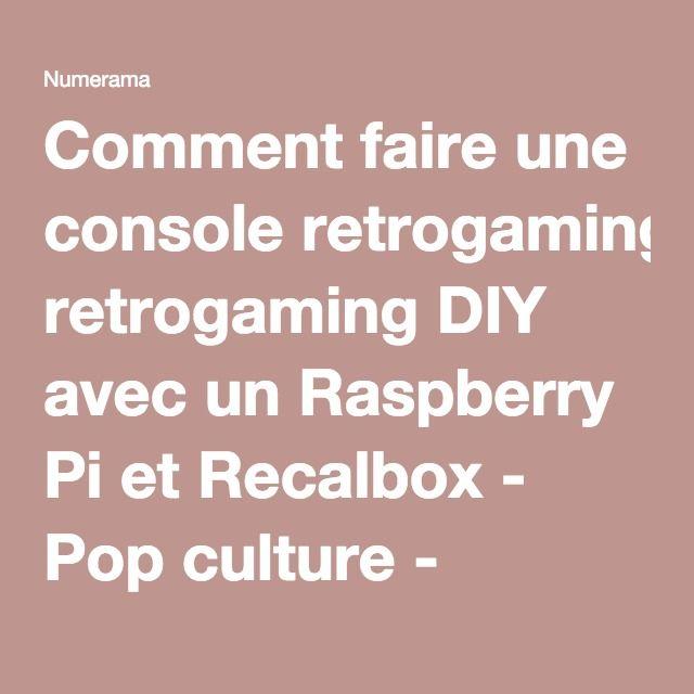 Comment faire une console retrogaming DIY avec un Raspberry Pi et