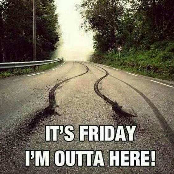 Its Friday Im Outta Here Friday Humor Tgif Funny Friday Memes Friday Quotes Funny