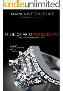 O Bilionario Possessivo Bilionarios Impetuosos Livro 1 Livros
