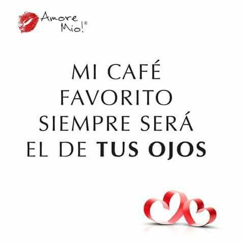 Mi Cafe Favorito Siempre Sera El De Tus Ojos Frases De