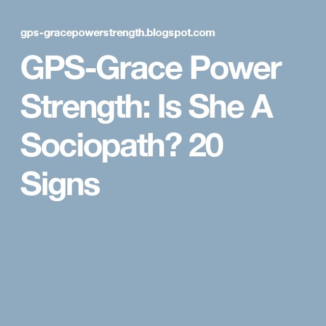 GPS-Grace Power Strength: Is She A Sociopath? 20 Signs