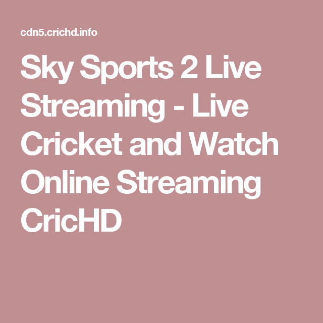 Sky Sports 2 Live Streaming - Live Cricket and Watch Online