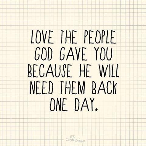 love the ppl God gave you