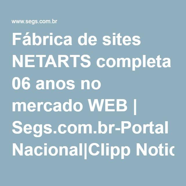 Fábrica de sites NETARTS completa 06 anos no mercado WEB   Segs.com.br-Portal Nacional Clipp Noticias para Seguros Saude