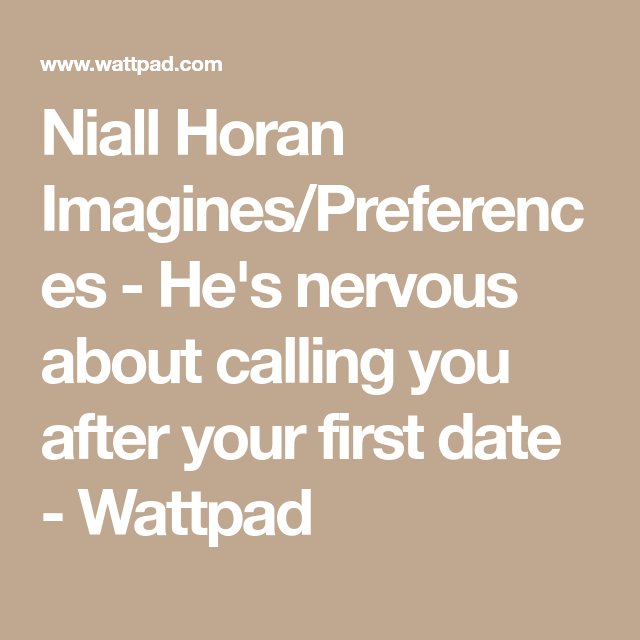 Niall Horan Imagines/Preferences - He's nervous about