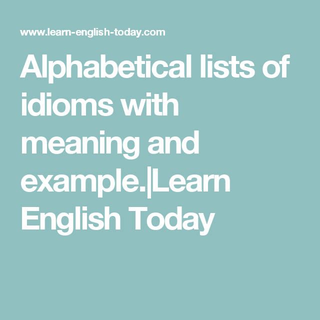 Alphabetical Lists Of Idioms With Meaning And Examplelearn English