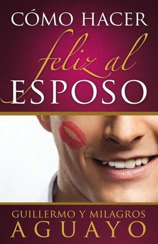 Cómo Hacer Feliz Al Esposo Amor Eros Libros