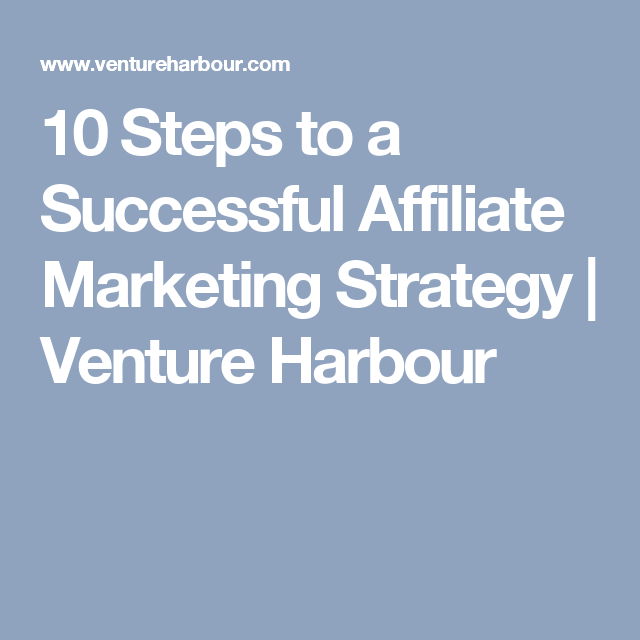 10 Steps to a Successful Affiliate Marketing Strategy | Venture Harbour