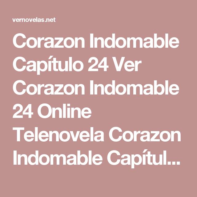 Corazon Indomable Capitulo 24 Ver Corazon Indomable 24 Online Telenovela Corazon Indomable Capitulo 24 Corazon Indomable Indomable Pasion De Gavilanes