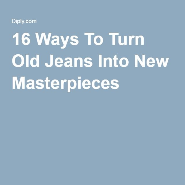 16 Ways To Turn Old Jeans Into New Masterpieces