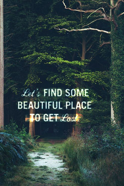 Let S Find Some Beautiful Place To Get Lost Words Quotable