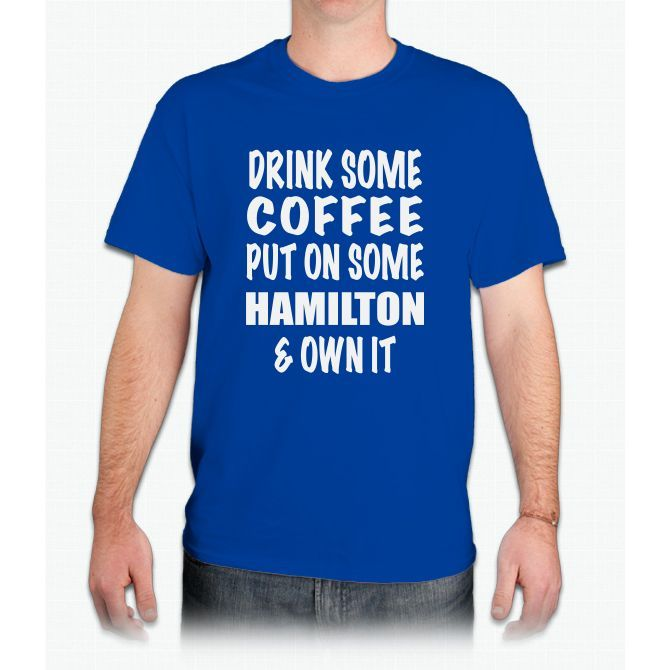 Drink Some Coffee Put On Some Hamilton & Own It (white Text) - Mens T-Shirt