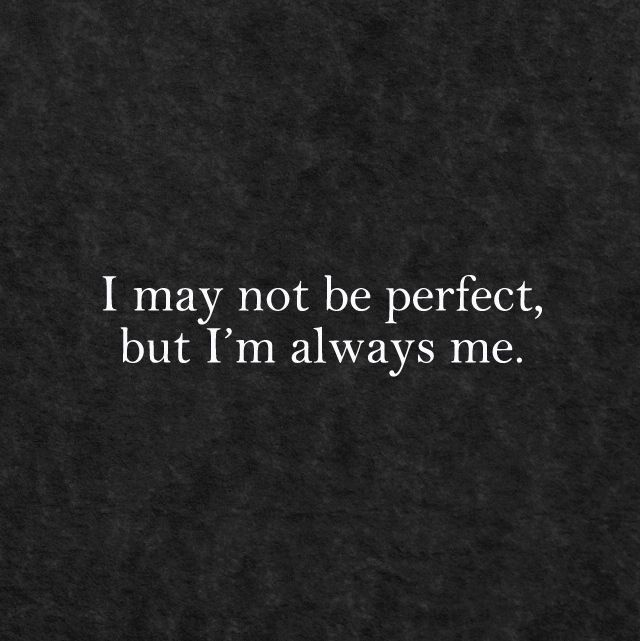 I May Not Be Perfect But I M Always Me Celebration Quotes Some Quotes Quotes