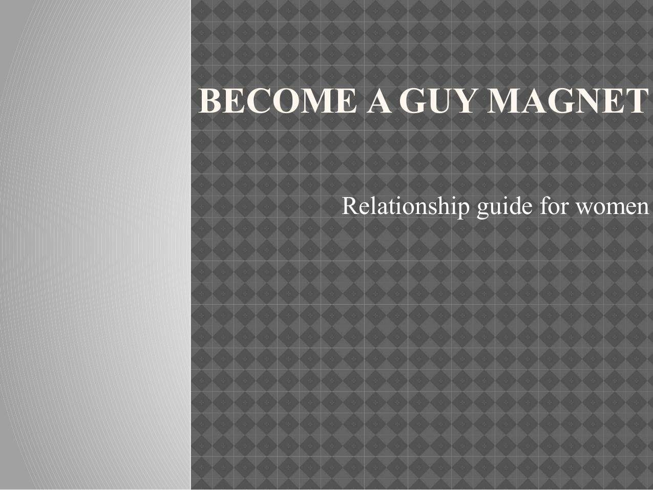 How to become a guy magnet