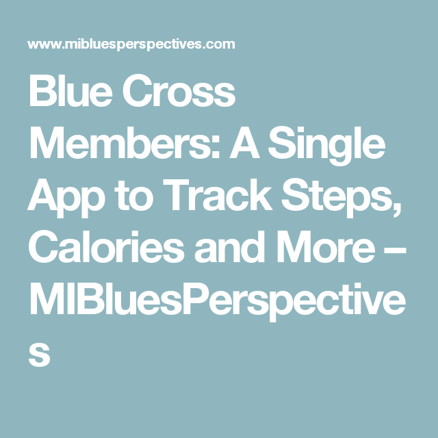 Blue Cross Members: A Single App to Track Steps, Calories and More – MIBluesPerspectives