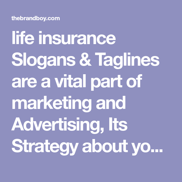 191 Catchy Life Insurance Slogans Taglines Life Insurance Marketing Advertising Slogans Insurance Marketing