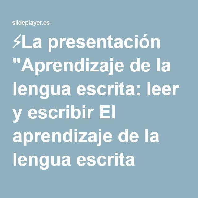 """⚡La presentación """"Aprendizaje de la lengua escrita: leer y escribir El aprendizaje de la lengua escrita desde una perspectiva constructivista: El alumno asume un papel activo."""""""