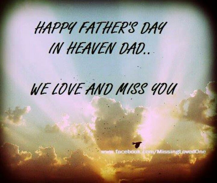 Missing Your Dad In Heaven Quotes: Happy Father's Day In Heaven Dad