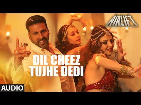 DIL CHEEZ TUJHE DEDI Full Song (AUDIO) | AIRLIFT | Akshay