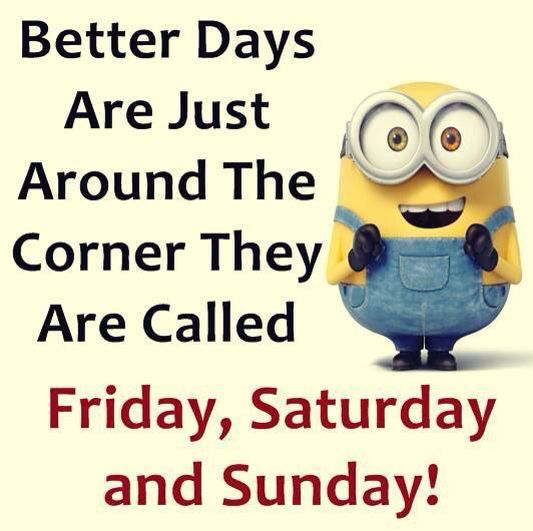 Better Days Minions Funny Weird Quotes Funny Minions